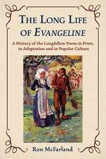 The Long Life of Evangeline:  A History of the Longfellow Poem in Print, in Adaptation and in Popular Culture