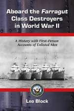 Aboard the Farragut Class Destroyers in World War II:  A History with First-Person Accounts of Enlisted Men