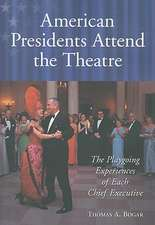 American Presidents Attend the Theatre: The Playgoing Experiences of Each Chief Executive