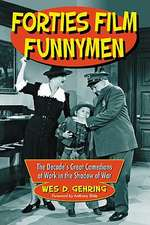 Forties Film Funnymen:  The Decades Great Comedians at Work in the Shadow of War