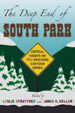 The Deep End of South Park:  Critical Essays on Television's Shocking Cartoon Series