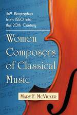 Women Composers of Classical Music:  369 Biographies from 1550 Into the 20th Century