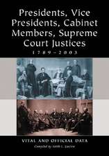 Presidents, Vice Presidents, Cabinet Members, Supreme Court Justices, 1789-2003:  Vital and Official Data