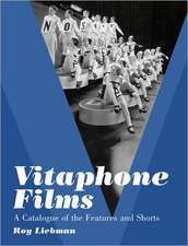 Vitaphone Films:  A Catalogue of the Features and Shorts