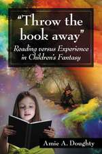 Throw the Book Away:  Reading Versus Experience in Children's Fantasy