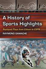 A History of Sports Highlights:  Replayed Plays from Edison to ESPN