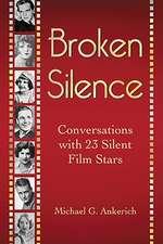 Broken Silence:  Conversations with 23 Silent Film Stars