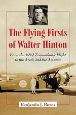 The Flying Firsts of Walter Hinton:  From the 1919 Transatlantic Flight to the Arctic and the Amazon