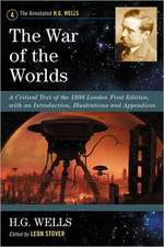 The War of the Worlds:  A Critical Text of the 1898 London First Edition, with an Introduction, Illustrations and Appendices