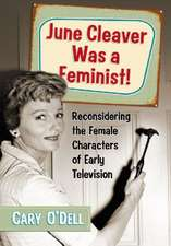 June Cleaver Was a Feminist!:  Reconsidering the Female Characters of Early Television