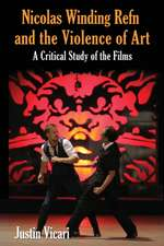 Nicolas Winding Refn and the Violence of Art:  A Critical Study of the Films