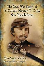 The Civil War Papers of Lt. Colonel Newton T. Colby, New York Infantry