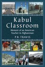 Kabul Classroom:  Memoir of an American Teacher in Afghanistan
