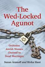 The Wed-Locked Agunot Orthodox Jewish Women Chained to Dead Marriages