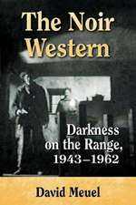 The Noir Western:  Darkness on the Range, 1943-1962