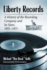 Liberty Records:  A History of the Recording Company and Its Stars, 1955-1971