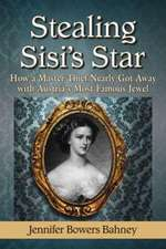 Stealing Sisi's Star:  How a Master Thief Nearly Got Away with Austria's Most Famous Jewel