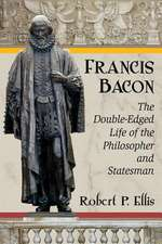 Francis Bacon:  The Double-Edged Life of the Philosopher and Statesman