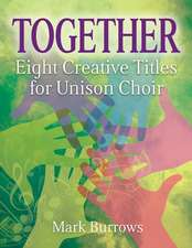 Together: Eight Creative Titles for Unison Choir