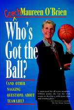 Who′s Got the Ball? (and Other Nagging Questions About Team Life): A Player′s Guide for Work Teams
