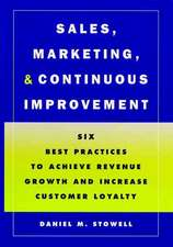 Sales, Marketing, and Continuous Improvement: Six Best Practices to Achieve Revenue Growth and Increase Customer Loyalty