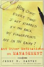 How Come Every Time I Get Stabbed in the Back My Fingerprints Are on the Knife?: And Other Meditations on Management