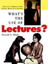 What′s the Use of Lectures?: First U.S. Edition of the Classic Work on Lecturing