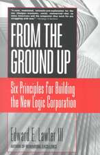 From The Ground Up: Six Principles for Building the New Logic Corporation