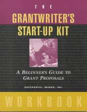 The Grantwriter′s Start–Up Kit: A Beginner′s Guide to Grant Proposals Set