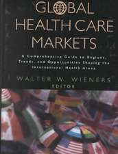 Global Health Care Markets: A Comprehensive Guide to Regions, Trends, and Opportunities Shaping the International Health Arena
