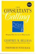 The Consultant′s Calling: Bringing Who You Are to What You Do