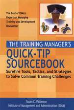 The Training Manager′s Quick–Tip Sourcebook: Surefire Tools, Tactics, and Strategies to Solve Common Training Challenges