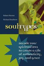 SoulTypes: Decode Your Spiritual DNA to Create a Life of Authenticity, Joy, and Grace