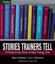 Stories Trainers Tell: 55 Ready–to–Use Stories to Make Training Stick