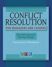 Conflict Resolution for Managers and Leaders: The CDR Associates Training Package Participants Workbook