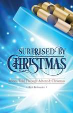 Surprised by Christmas:  Stories Told Through Advent & Christmas