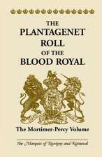The Plantagenet Roll of the Blood Royal:  The Mortimer-Percy Volume