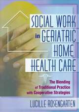 Social Work in Geriatric Home Health Care:  The Blending of Traditional Practice with Cooperative Strategies