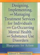 Designing, Implementing, and Managing Treatment Services for Individuals with Co-Occurring Mental Health and Substance Use Disorde