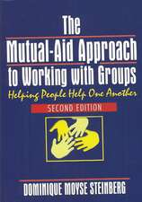 The Mutual-Aid Approach to Working with Groups: Helping People Help One Another, Second Edition