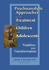 Psychoalalytic Approaches to the Treatment of Children and Adolescents:  Tradition and Transformation