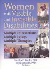 Women with Visible and Invisible Disabilities:  Multiple Intersections, Multiple Issues, Multiple Therapies
