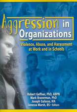 Aggression in Organizations:  Violence, Abuse, and Harassment at Work and in Schools