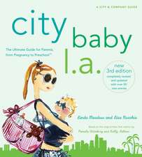 City Baby L.A.:  The Ultimate Guide for L.A. Parents from Pregnancy to Preschool