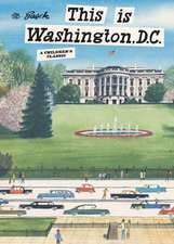 This Is Washington, D.C.:  Revised and Updated