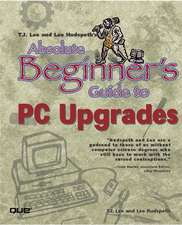 T.J. Lee and Lee Hudspeth's Absolute Beginner's Guide to PC Upgrades:  Data Communications, PC Hardware, and Internet Technology