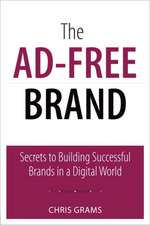 The Ad-Free Brand:  Secrets to Building Successful Brands in a Digital World