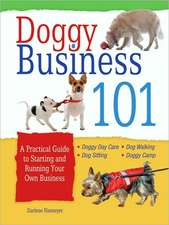 Doggy Business 101:  A Practical Guide to Starting and Running Your Own Business