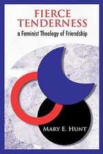 Fierce Tenderness:  A Feminist Theology of Friendship