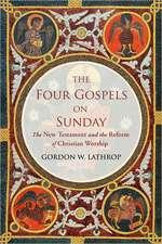 The Four Gospels on Sunday:  New Testment Gospels and Christian Worship